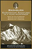 Washburn : extraordinary adventures of a young mountaineer among the Alps with Bradford, Bradford on Mount Washington, Bradford on Mount Fairweather / Bradford Washburn ; foreword by David Roberts