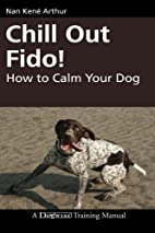 Chill Out Fido!: How to Calm Your Dog…
