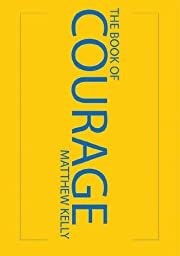 The Book of Courage de Matthew Kelly