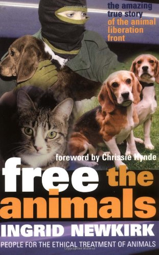 Free the Animals : The Story of the Animal Liberation Front, Newkirk, Ingrid