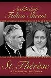 Archbishop Fulton Sheen's St. Thérèse : a treasured love story / Fulton J. Sheen