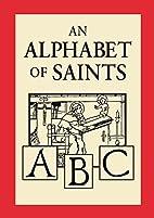 An Alphabet of Saints by Robert Hugh Benson