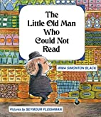 The Little Old Man Who Could Not Read by…