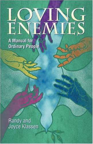 Loving Enemies: A Manual for Ordinary People, Klassen, Randy; Klassen, Joyce; Klassen, Randolph J.
