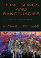 Bone-Songs and Sanctuaries: New and Selected…