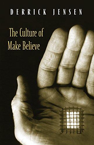 The Culture of Make Believe, Jensen, Derrick