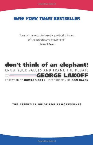 Image for Don't Think of an Elephant!: Know Your Values and Frame the Debate--The Essential Guide for Progressives