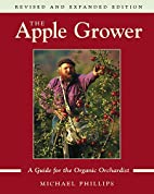 The Apple Grower: A Guide for the Organic…