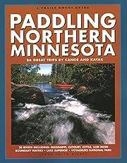 Paddling Northern Minnesota: 86 Great Trips…