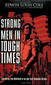 Strong Men in Tough Times por COLE EDWIN