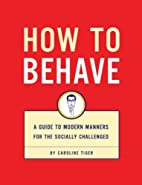 How to Behave: A Guide to Modern Manners for…