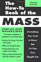 The How-To Book of the Mass by Michael…