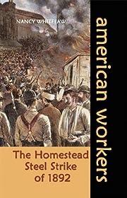 The Homestead Steel Strike of 1892 (American…