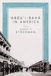 ʻAbdu'l-Bahá in America av Robert H.…