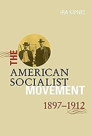 The American Socialist Movement 1897-1912…