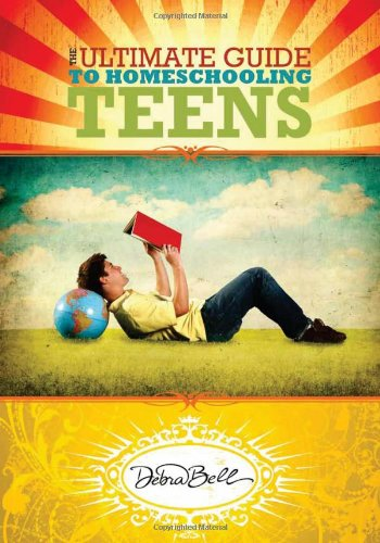 Ultimate Guide to Homeschooling Teens, by Debra Bell