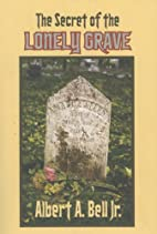 The Secret of the Lonely Grave by Jr. Albert…