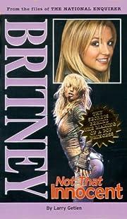 Britney: Not That Innocent by Larry Getlen