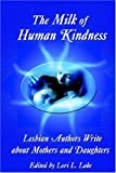 The milk of human kindness : lesbian authors write about mothers and daughters / edited by Lori L. Lake