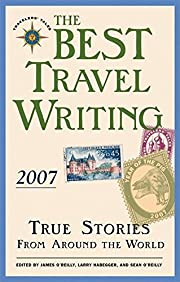 The Best Travel Writing 2007: True Stories…