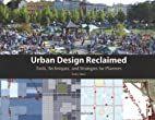 Urban Design Reclaimed: Tools, Techniques,…
