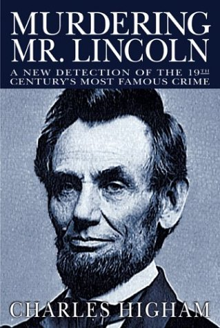 Murdering Mr. Lincoln: A New Detection of the 19th Century's Most Famous Crime, Higham, Charles