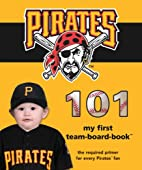 Pittsburgh Pirates 101 by Brad M. Epstein