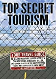 Top Secret Tourism: Your Travel Guide to Germ Warfare Laboratories, Clandestine Aircraft Bases and Other Places in the United States You're Not Supposed to Know About, Helms, Harry