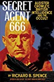 Secret agent 666 : Aleister Crowley, British intelligence, and the occult / by Richard B. Spence