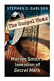 The Gospel hoax : Morton Smith's invention of Secret Mark / Stephen C. Carlson