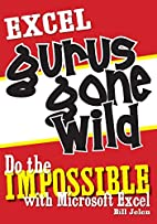 Excel Gurus Gone Wild: Do the IMPOSSIBLE…
