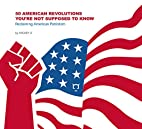 50 American Revolutions You're Not Supposed…