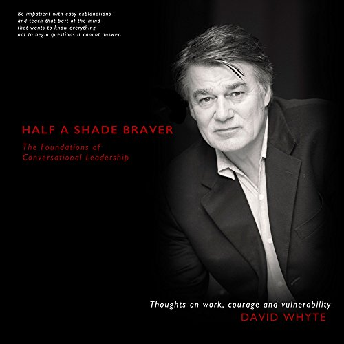 Half A Shade Braver: The Foundations of Conversational Leadership, David Whyte