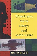 Sometimes We're Always Real Same-Same by…