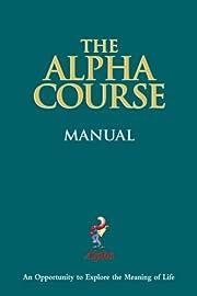 The Alpha Course Manual (Alpha: An…