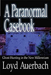 A paranormal casebook : ghost hunting in the…