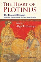 The Heart of Plotinus: The Essential Enneads…