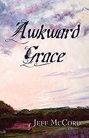Awkward Grace by Jeff McCord