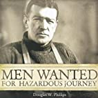 Men Wanted for Hazardous Journey by Douglas…