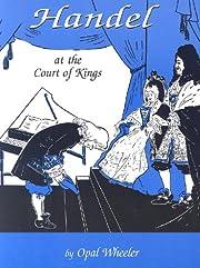 Handel at the Court of Kings de Opal Wheeler