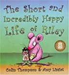 The Short and Incredibly Happy Life of Riley…