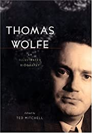 Thomas Wolfe: An Illustrated Biography de…