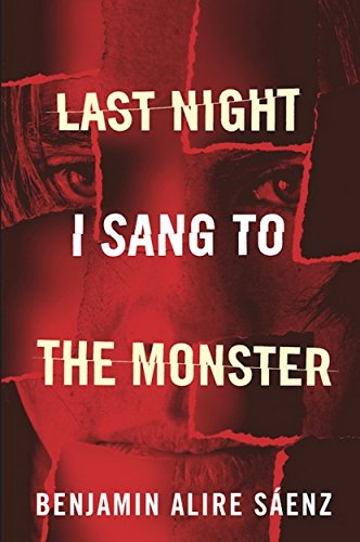 Last Night I Sang To The Monster by Benjamin Alire Saenze