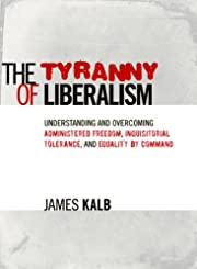 The Tyranny of Liberalism: Understanding and…