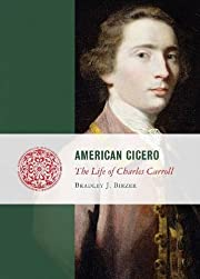 American Cicero: The Life of Charles Carroll…
