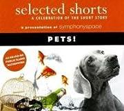 Selected Shorts: Pets! (Selected Shorts: A…
