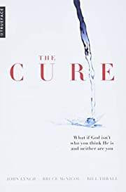 The Cure: What if God isn't who you think He…