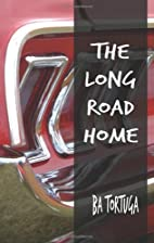 The Long Road Home by BA Tortuga