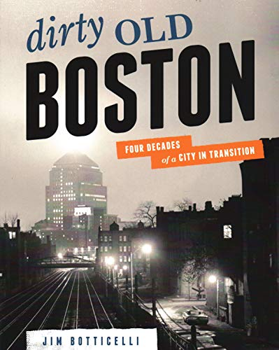 Dirty Old Boston: Four Decades of a City in Transition, Botticelli, Jim
