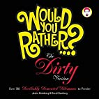 Would You Rather...?: The Dirty Version:…